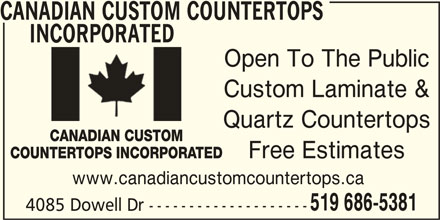 Canadian Custom Countertops Incorporated (519-686-5381) - Display Ad - CANADIAN CUSTOM COUNTERTOPS INCORPORATED Open To The Public Custom Laminate & Quartz Countertops Free Estimates www.canadiancustomcountertops.ca 519 686-5381 4085 Dowell Dr --------------------
