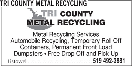 Tri County Metal Recycling (519-492-3881) - Display Ad - TRI COUNTY METAL RECYCLING Metal Recycling Services Automobile Recycling, Temporary Roll Off Containers, Permanent Front Load Dumpsters   Free Drop Off and Pick Up 519 492-3881 Listowel ---------------------------