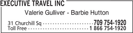 Executive Travel Inc (709-754-1920) - Display Ad - EXECUTIVE TRAVEL INC Valerie Gulliver - Barbie Hutton 709 754-1920 31 Churchill Sq --------------------- Toll Free ------------------------- 1 866 754-1920