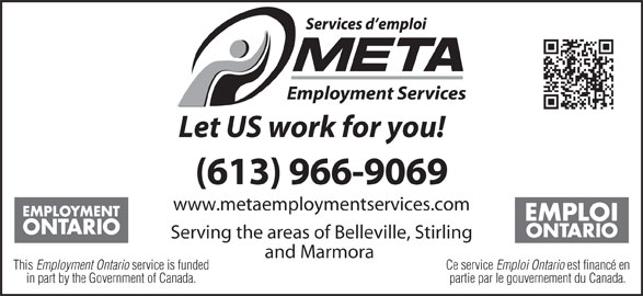 META Employment Services (613-966-9069) - Display Ad - Employment Ontario service is funded partie par le gouvernement du Canada.in part by the Government of Canada. Serving the areas of Belleville, Stirling and Marmora Ce service Emploi Ontario est financé enThis (613) 966-9069 Let US work for you! www.metaemploymentservices.com