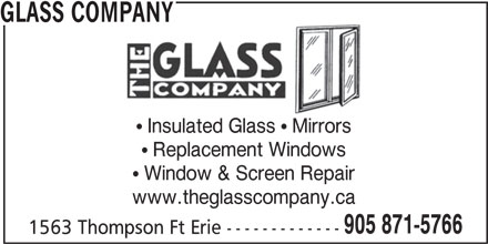 Glass Company (905-871-5766) - Display Ad - GLASS COMPANY Insulated Glass   Mirrors Replacement Windows Window & Screen Repair www.theglasscompany.ca 905 871-5766 1563 Thompson Ft Erie -------------