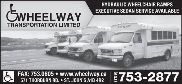 Wheelway Transportation Limited (709-753-2877) - Display Ad - HYDRAULIC WHEELCHAIR RAMPS EXECUTIVE SEDAN SERVICE AVAILABLE FAX: 753.0605   www.wheelway.ca 753-2877 (709) 571 THORBURN RD.   ST. JOHN S A1B 4R2