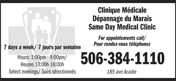 Clinique médicale dépannage du Marais (506-384-1110) - Display Ad - Dépannage du Marais Same Day Medical Clinic For appointements call/ Pour rendez-vous téléphonez 7 days a week/ 7 jours par semaine Hours: 1:00pm - 4:00pm/ 506-384-1110 Heures 13:00h-16:00h Select evenings/ Soirs sélectionnés 185 ave Acadie Clinique Médicale