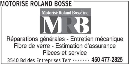 Motorisé Roland Bossé Inc (450-477-2825) - Annonce illustrée======= - MOTORISE ROLAND BOSSE Réparations générales - Entretien mécanique Fibre de verre - Estimation d'assurance Pièces et service ------- 450 477-2825 3540 Bd des Entreprises Terr