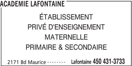 Académie Lafontaine (450-431-3733) - Annonce illustrée======= - ACADEMIE LAFONTAINE ÉTABLISSEMENT PRIVÉ D'ENSEIGNEMENT MATERNELLE PRIMAIRE & SECONDAIRE -------- Lafontaine 450 431-3733 2171 Bd Maurice