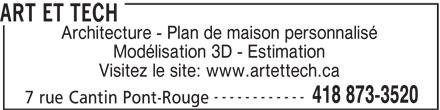 Art et Tech (418-873-3520) - Annonce illustrée======= - ART ET TECH Architecture - Plan de maison personnalisé Modélisation 3D - Estimation Visitez le site: www.artettech.ca ------------ 7 rue Cantin Pont-Rouge 418 873-3520