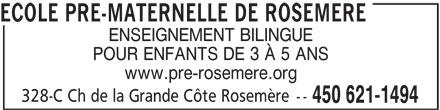 Ecole Pre-Maternelle de Rosemere (450-621-1494) - Annonce illustrée======= - ECOLE PRE-MATERNELLE DE ROSEMERE ENSEIGNEMENT BILINGUE POUR ENFANTS DE 3 À 5 ANS www.pre-rosemere.org 328-C Ch de la Grande Côte Rosemère -- 450 621-1494