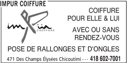 Impür Coiffure (418-602-7001) - Annonce illustrée======= - IMPUR COIFFURE COIFFURE POUR ELLE & LUI AVEC OU SANS RENDEZ-VOUS POSE DE RALLONGES ET D'ONGLES --- 471 Des Champs Élysées Chicoutimi 418 602-7001