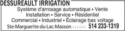 Dessureault Irrigation (514-233-1319) - Annonce illustrée======= - Commercial   Industriel   Éclairage bas voltage 514 233-1319 Ste-Marguerite-du-Lac-Masson ------ DESSUREAULT IRRIGATION Système d'arrosage automatique   Vente Installation   Service   Résidentiel