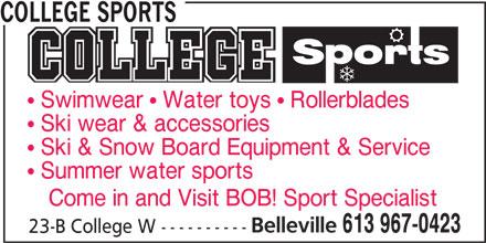 College Sports (613-967-0423) - Display Ad - COLLEGE SPORTS Swimwear   Water toys   Rollerblades Ski wear & accessories Ski & Snow Board Equipment & Service Summer water sports Come in and Visit BOB! Sport Specialist Belleville 613 967-0423 23-B College W ----------
