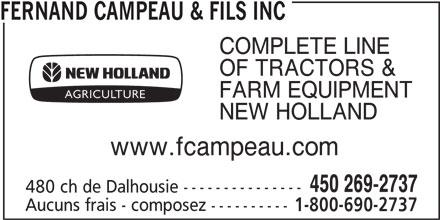 Fernand Campeau & Fils Inc (450-269-2737) - Annonce illustrée======= - FERNAND CAMPEAU & FILS INC COMPLETE LINE OF TRACTORS & FARM EQUIPMENT www.fcampeau.com 450 269-2737 480 ch de Dalhousie --------------- Aucuns frais - composez ---------- 1-800-690-2737 NEW HOLLAND