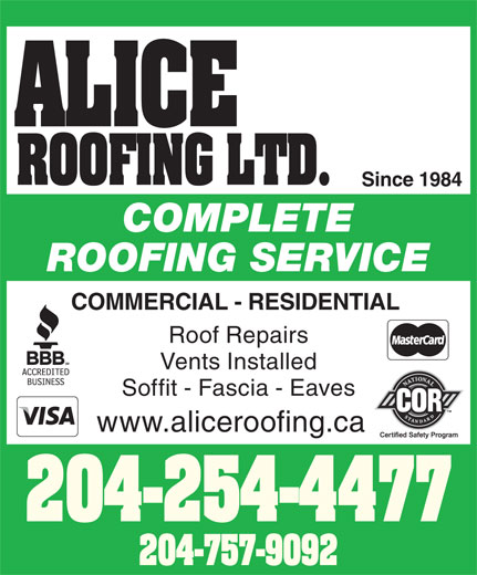 Alice Roofing Ltd (204-757-9092) - Display Ad - ALICE ROOFING LTD. Since 1984 COMPLETE ROOFING SERVICE COMMERCIAL - RESIDENTIAL Roof Repairs Vents Installed Soffit - Fascia - Eaves www.aliceroofing.ca 204-254-4477 204-757-9092