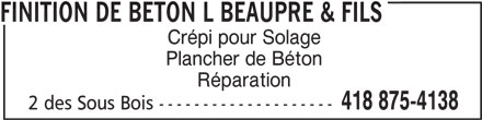 Finition de Béton L Beaupré & Fils (418-875-4138) - Annonce illustrée======= - FINITION DE BETON L BEAUPRE & FILS Crépi pour Solage Plancher de Béton Réparation 418 875-4138 2 des Sous Bois --------------------