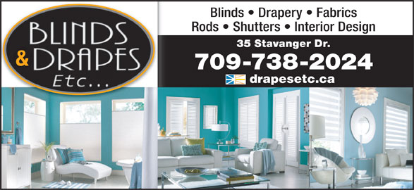 Blinds & Drapes Etc (709-738-2024) - Display Ad - Blinds   Drapery   FabricsBlinds   Drapery   Fabrics Rods   Shutters   Interior DesignRods   Shutters   Interior Design drapesetc.cadrapesetc. Blinds   Drapery   FabricsBlinds   Drapery   Fabrics Rods   Shutters   Interior DesignRods   Shutters   Interior Design drapesetc.cadrapesetc.