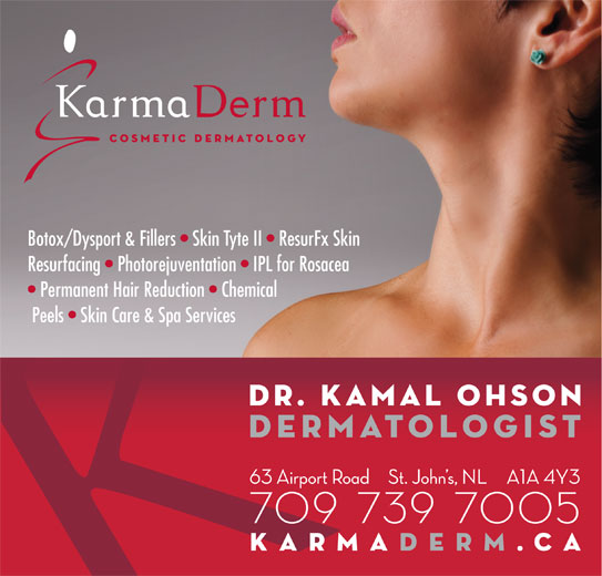 Ohson Kamal Dr (709-739-7669) - Display Ad - Botox/Dysport & Fillers   Skin Tyte II   ResurFx Skin Resurfacing   Photorejuventation   IPL for Rosacea Permanent Hair Reduction   Chemical Peels   Skin Care & Spa Services