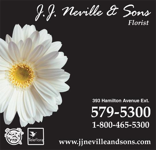 Neville J J & Sons Ltd (709-579-5300) - Display Ad - 393 Hamilton Avenue Ext. 579-5300 1-800-465-5300 www.jjnevilleandsons.com Florist