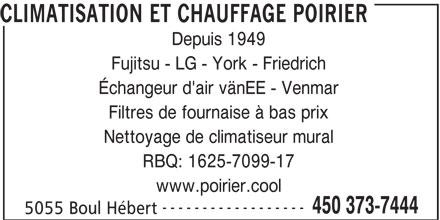 Climatisation et Chauffage Poirier (450-373-7444) - Annonce illustrée======= - Depuis 1949 Fujitsu - LG - York - Friedrich Échangeur d'air vänEE - Venmar Filtres de fournaise à bas prix Nettoyage de climatiseur mural RBQ: 1625-7099-17 www.poirier.cool ------------------ 450 373-7444 5055 Boul Hébert CLIMATISATION ET CHAUFFAGE POIRIER