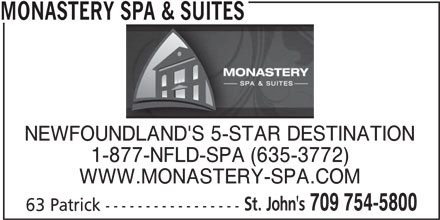 Monastery Spa & Suites (709-754-5800) - Display Ad - 63 Patrick ----------------- 709 754-5800 MONASTERY SPA & SUITES NEWFOUNDLAND'S 5-STAR DESTINATION 1-877-NFLD-SPA (635-3772) WWW.MONASTERY-SPA.COM St. John's