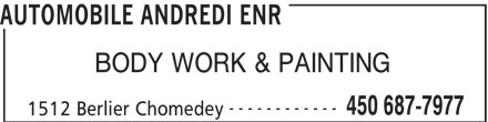 Automobile Andredi Enr (450-687-7977) - Display Ad - AUTOMOBILE ANDREDI ENR BODY WORK & PAINTING ------------ 450 687-7977 1512 Berlier Chomedey