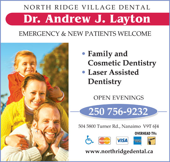 North Ridge Village Dental (250-756-9232) - Display Ad - EMERGENCY & NEW PATIENTS WELCOME Family and Cosmetic Dentistry Laser Assisted Dentistry OPEN EVENINGS 250 756-9232 504 5800 Turner Rd., Nanaimo  V9T 6J4 OVERHEAD TVs NORTH RIDGE VILLAGE DENTAL Dr. Andrew J. Layton www.northridgedental.ca