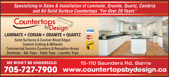 Countertops By Design (705-727-7900) - Display Ad - WE WON'T BE UNDERSOLD 15-110 Saunders Rd, Barrie www.countertopsbydesign.ca Specializing in Sales & Installation of Laminate, Granite, Quartz, Cambria and All Solid Surface Countertops  For Over 20 Years LAMINATE   CORIAN   GRANITE   QUARTZ Solid Surfaces & Custom Wood Edges Custom Cutting & Millwork Commercial Service Counters & Reception Areas Desktops - Bar Tops - Table Tops - Laundry TopsDesktops - Bar Tops - Table Tops - Laundry Tops 705-727-7900