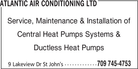 Atlantic Air Conditioning Ltd (709-745-4753) - Display Ad - ATLANTIC AIR CONDITIONING LTD Service, Maintenance & Installation of Central Heat Pumps Systems & Ductless Heat Pumps 709 745-4753 9 Lakeview Dr St John's -------------