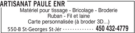 Artisanat Paule Enr (450-432-4779) - Annonce illustrée======= - ARTISANAT PAULE ENR Matériel pour tissage - Bricolage - Broderie Ruban - Fil et laine Carte personnalisée (à broder 3D...) ------------- 450 432-4779 550-B St-Georges St-Jér