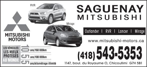 Saguenay Mitsubishi (418-543-5353) - Annonce illustrée======= - RVR SAGUENAY Mirage Outlander   I   RVR   I   Lancer   I   Mirage www.mitsubishi-motors.ca MITSUBISHI LES VÉHICULES /160 000km LES MIEUX PROTÉGÉS ans/100 000km (418) 543-5353 5ans AU MONDE 1147, boul. du Royaume O, Chicoutimi  G7H 5B1 ans/kilométrage illimité