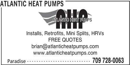 Atlantic Heat Pumps (709-728-0063) - Display Ad - Installs, Retrofits, Mini Splits, HRVs FREE QUOTES www.atlanticheatpumps.com --------------------------- 709 728-0063 Paradise ATLANTIC HEAT PUMPS