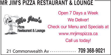 Mr Jim's Pizza Restaurant & Lounge (709-368-9021) - Annonce illustrée======= - MR JIM'S PIZZA RESTAURANT & LOUNGE Open 7 Days a Week We Deliver! Check our Menu and Specials at www.mrjimspizza.ca 709 368-9021 21 Commonwealth Av ------------- Call us today!