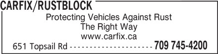 CarFix/Rustblock (709-745-4200) - Display Ad - CARFIX/RUSTBLOCK Protecting Vehicles Against Rust The Right Way www.carfix.ca 709 745-4200 651 Topsail Rd --------------------- CARFIX/RUSTBLOCK Protecting Vehicles Against Rust The Right Way www.carfix.ca 709 745-4200 651 Topsail Rd ---------------------