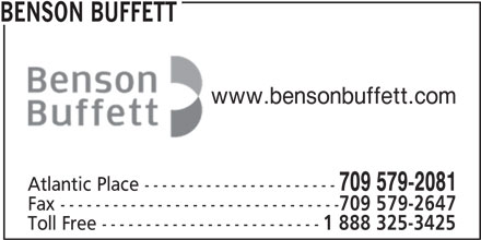 Benson Buffett (709-579-2081) - Display Ad - www.bensonbuffett.com 709 579-2081 Atlantic Place ---------------------- Fax -------------------------------- 709 579-2647 Toll Free ------------------------- 1 888 325-3425 BENSON BUFFETT
