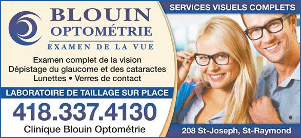 Blouin Optométrie (418-337-4130) - Annonce illustrée======= - SERVICES VISUELS COMPLETS Examen complet de la vision Dépistage du glaucome et des cataractes Lunettes   Verres de contact LABORATOIRE DE TAILLAGE SUR PLACE Clinique Blouin Optométrie 208 St-Joseph, St-Raymond