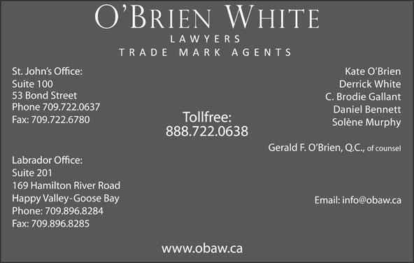 O'Brien White (709-722-0637) - Display Ad - 169 Hamilton River Road Happy Valley-Goose Bay Phone: 709.896.8284 Fax: 709.896.8285 www.obaw.ca Suite 201 Suite 100 Derrick White 53 Bond Street C. Brodie Gallant Phone 709.722.0637 Daniel Bennett Tollfree: Fax: 709.722.6780 Solène Murphy 888.722.0638 Gerald F. O Brien, Q.C., of counsel Kate O Brien