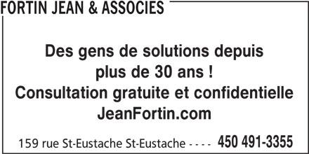 Jean Fortin & Associés (450-491-3355) - Annonce illustrée======= - plus de 30 ans ! Consultation gratuite et confidentielle JeanFortin.com 450 491-3355 159 rue St-Eustache St-Eustache ---- FORTIN JEAN & ASSOCIES Des gens de solutions depuis