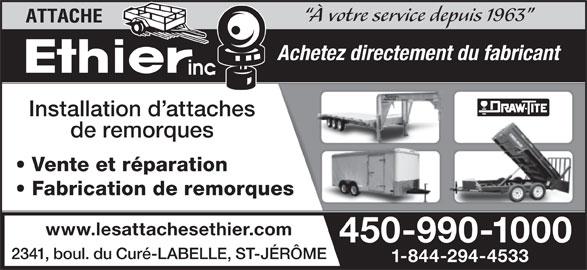 Les Attaches Éthier Inc (450-438-6698) - Annonce illustrée======= - À votre service depuis 1963 Achetez directement du fabricant Installation d attaches de remorques Vente et réparation Fabrication de remorques www.lesattachesethier.com 450-990-1000 2341, boul. du Curé-LABELLE, ST-JÉRÔME 1-844-294-4533