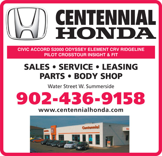Centennial Honda (902-436-9158) - Display Ad - PILOT CROSSTOUR INSIGHT & FIT SALES   SERVICE   LEASING PARTS   BODY SHOP Water Street W. Summerside 902-436-9158 www.centennialhonda.comwww.centennialhonda.com CIVIC ACCORD S2000 ODYSSEY ELEMENT CRV RIDGELINE