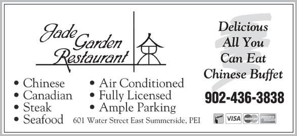 Jade Garden Restaurant (902-436-3838) - Annonce illustrée======= - Fully Licensed Delicious All You Can Eat Chinese Buffet Chinese Air Conditioned Canadian 902-436-3838 Steak Ample Parking 601 Water Street East Summerside, PEI Seafood