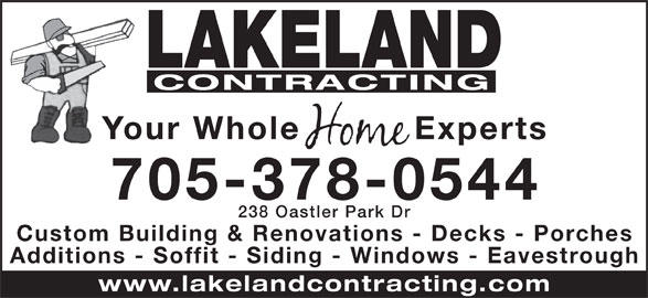 Lakeland Contracting (705-378-0544) - Display Ad - LAKELAND CONTRACTING Your Whole Experts 705-378-0544 238 Oastler Park D Custom Building & Renovations - Decks - Porche Additions - Soffit - Siding - Windows - Eavestroug www.lakelandcontracting.co