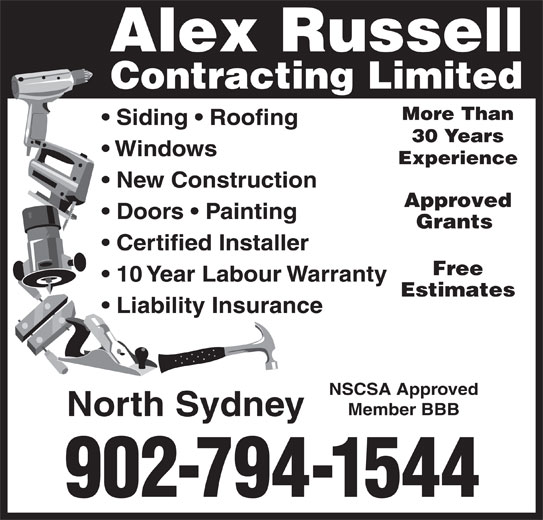 Alex Russell Contracting Limited (902-794-1544) - Display Ad - Estimates Liability Insurance NSCSA Approved Member BBB North Sydney 902-794-1544 Contracting Limited More Than Alex Russell Siding   Roofing 30 Years New Construction Experience Windows Approved Grants Free 10 Year Labour Warranty Doors   Painting Certified Installer