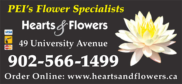 Hearts And Flowers Florist (902-566-1499) - Display Ad - PEI s Flower Specialistssts 49 University Avenue 902-566-1499 Order Online: www.heartsandflowers.ca