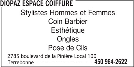 Diopaz Espace Coiffure (450-964-2622) - Annonce illustrée======= - DIOPAZ ESPACE COIFFURE Stylistes Hommes et Femmes Coin Barbier Esthétique Ongles Pose de Cils 2785 boulevard de la Pinière Local 100 450 964-2622 Terrebonne -----------------------