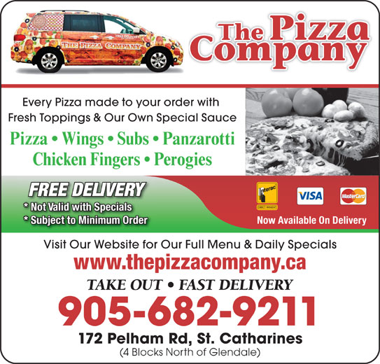 The Pizza Company (905-682-9211) - Annonce illustrée======= - Every Pizza made to your order with Fresh Toppings & Our Own Special Sauce Pizza   Wings   Subs   Panzarotti Chicken Fingers   Perogies FREE DELIVERY * Not Valid with Specials Now Available On Delivery * Subject to Minimum Order Visit Our Website for Our Full Menu & Daily Specials www.thepizzacompany.ca TAKE OUT   FAST DELIVERY 905-682-9211 172 Pelham Rd, St. Catharines (4 Blocks North of Glendale)