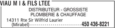 Viau M I & Fils Ltée (450-436-8221) - Annonce illustrée======= - VIAU M I & FILS LTEE DISTRIBUTEUR - GROSSISTE PLOMBERIE & CHAUFFAGE 14311 Rte Sir Wilfrid Laurier () ------------------------- Mirabel 450 436-8221