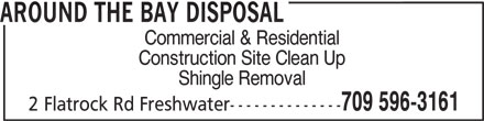 Around The Bay Disposal (709-596-3161) - Display Ad - Construction Site Clean Up Shingle Removal 709 596-3161 2 Flatrock Rd Freshwater-------------- AROUND THE BAY DISPOSAL Commercial & Residential