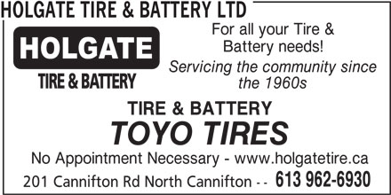 Holgate Tire & Battery Ltd (613-962-6930) - Display Ad - 201 Cannifton Rd North Cannifton -- HOLGATE TIRE & BATTERY LTD For all your Tire & Battery needs! Servicing the community since the 1960s TIRE & BATTERY TOYO TIRES No Appointment Necessary - www.holgatetire.ca 613 962-6930