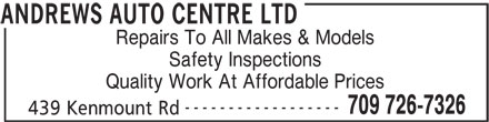 Andrews Auto Centre Ltd (709-726-7326) - Display Ad - Repairs To All Makes & Models Safety Inspections Quality Work At Affordable Prices ------------------ 709 726-7326 439 Kenmount Rd ANDREWS AUTO CENTRE LTD