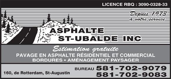 Asphalte St-Ubalde Inc (418-878-6060) - Annonce illustrée======= - LICENCE RBQ : 3090-0328-33 Depuis 1973 à votre service Estimation gratuite PAVAGE EN ASPHALTE RÉSIDENTIEL ET COMMERCIAL BORDURES   AMÉNAGEMENT PAYSAGER BUREAU 581-702-9079 160, de Rotterdam, St-Augustin 581-702-9083