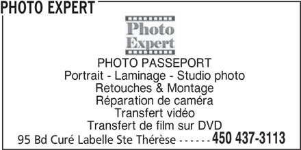 Photo Expert (450-437-3113) - Annonce illustrée======= - PHOTO EXPERT PHOTO PASSEPORT Portrait - Laminage - Studio photo Retouches & Montage Réparation de caméra Transfert vidéo Transfert de film sur DVD 450 437-3113 95 Bd Curé Labelle Ste Thérèse ------