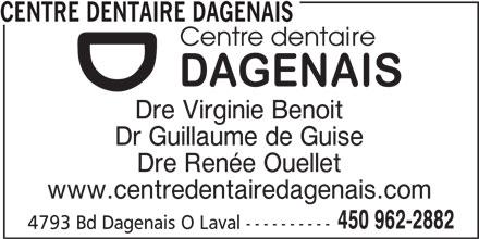 Centre Dentaire Dagenais (450-962-2882) - Annonce illustrée======= - CENTRE DENTAIRE DAGENAIS Dre Virginie Benoit Dr Guillaume de Guise Dre Renée Ouellet www.centredentairedagenais.com 450 962-2882 4793 Bd Dagenais O Laval ----------